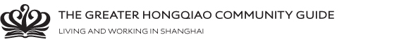 The Greater Hongqiao Community Guide - Living and working in Shanghai